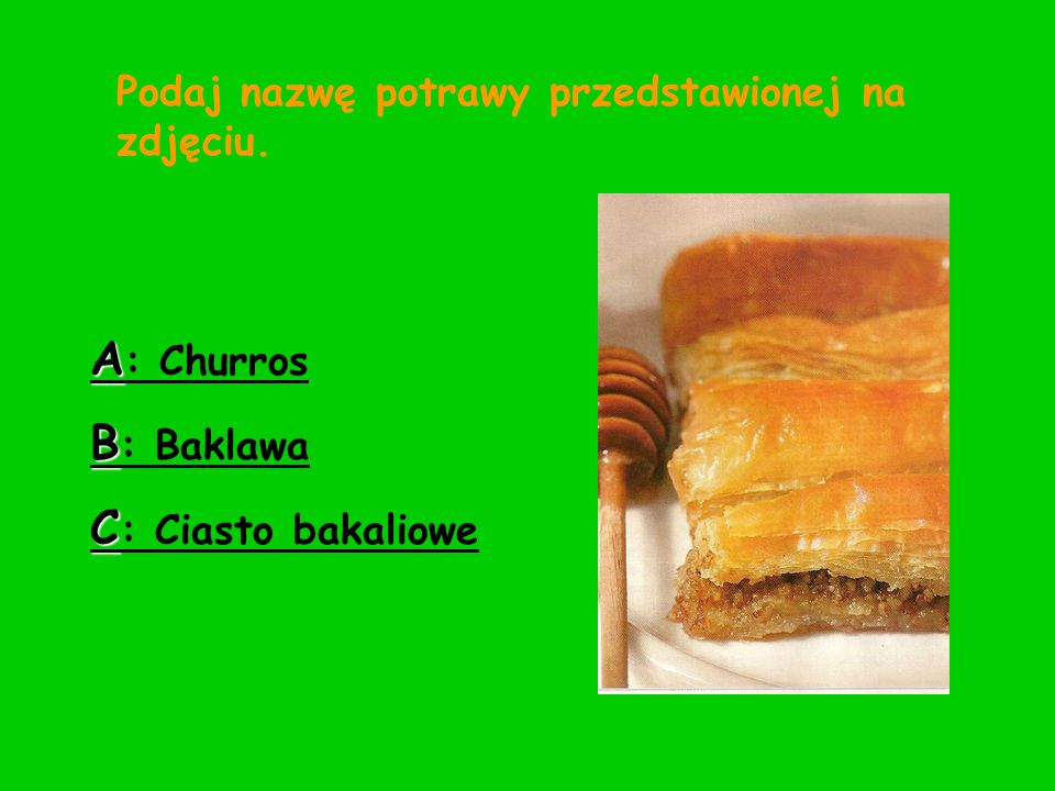 A: Churros B: Baklawa C: Ciasto bakaliowe
