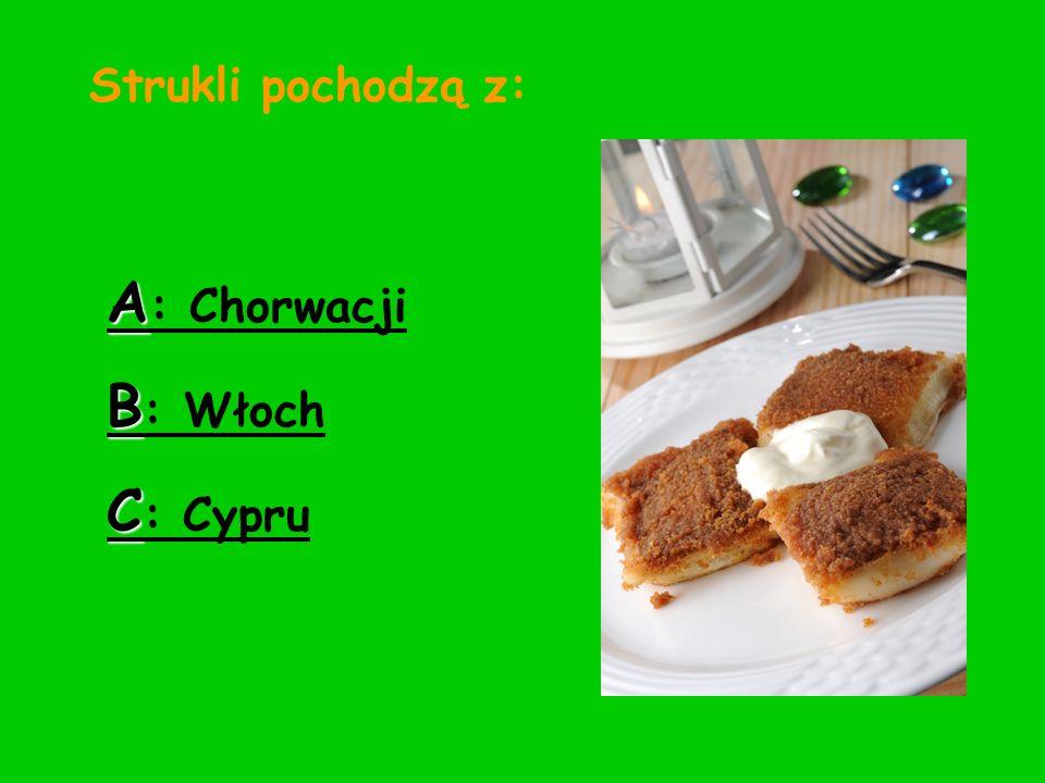 Strukli pochodzą z: A: Chorwacji B: Włoch C: Cypru