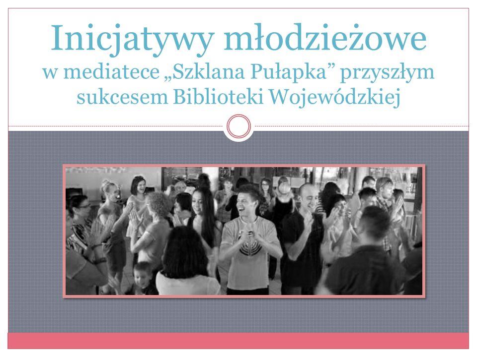 """Inicjatywy młodzieżowe w mediatece """"Szklana Pułapka przyszłym sukcesem Biblioteki Wojewódzkiej"""