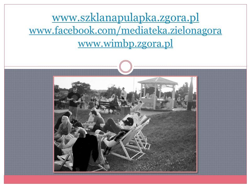 www. szklanapulapka. zgora. pl www. facebook. com/mediateka