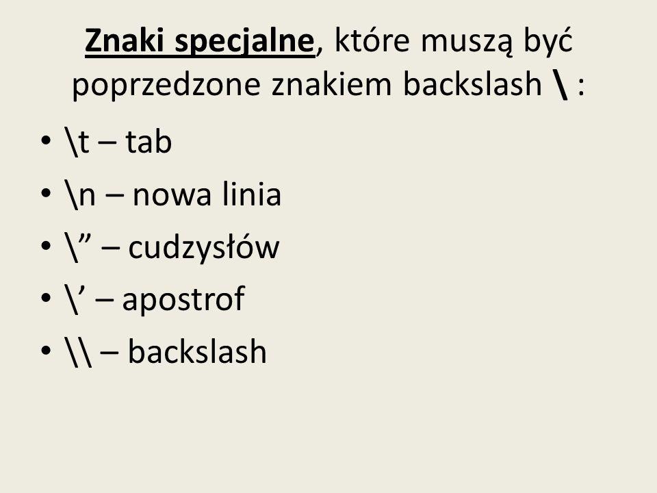Znaki specjalne, które muszą być poprzedzone znakiem backslash \ :