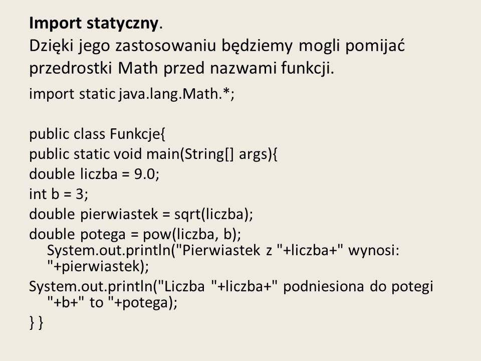 Import statyczny. Dzięki jego zastosowaniu będziemy mogli pomijać przedrostki Math przed nazwami funkcji.