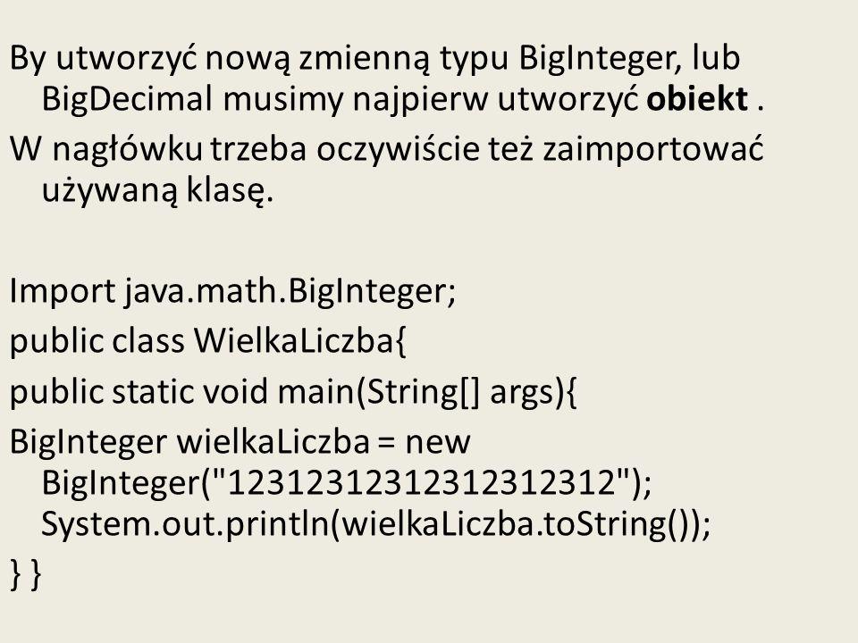 By utworzyć nową zmienną typu BigInteger, lub BigDecimal musimy najpierw utworzyć obiekt .