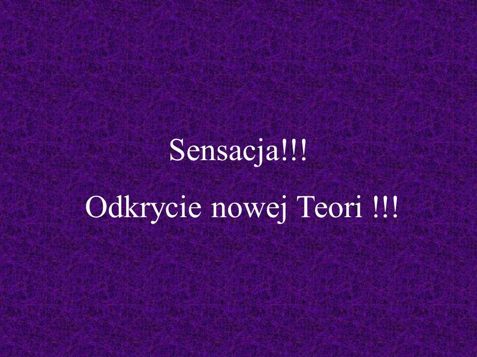 Sensacja!!! Odkrycie nowej Teori !!!