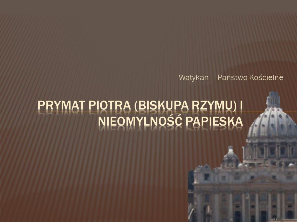 Prymat Piotra (biskupa rzymu) i nieomylność Papieska