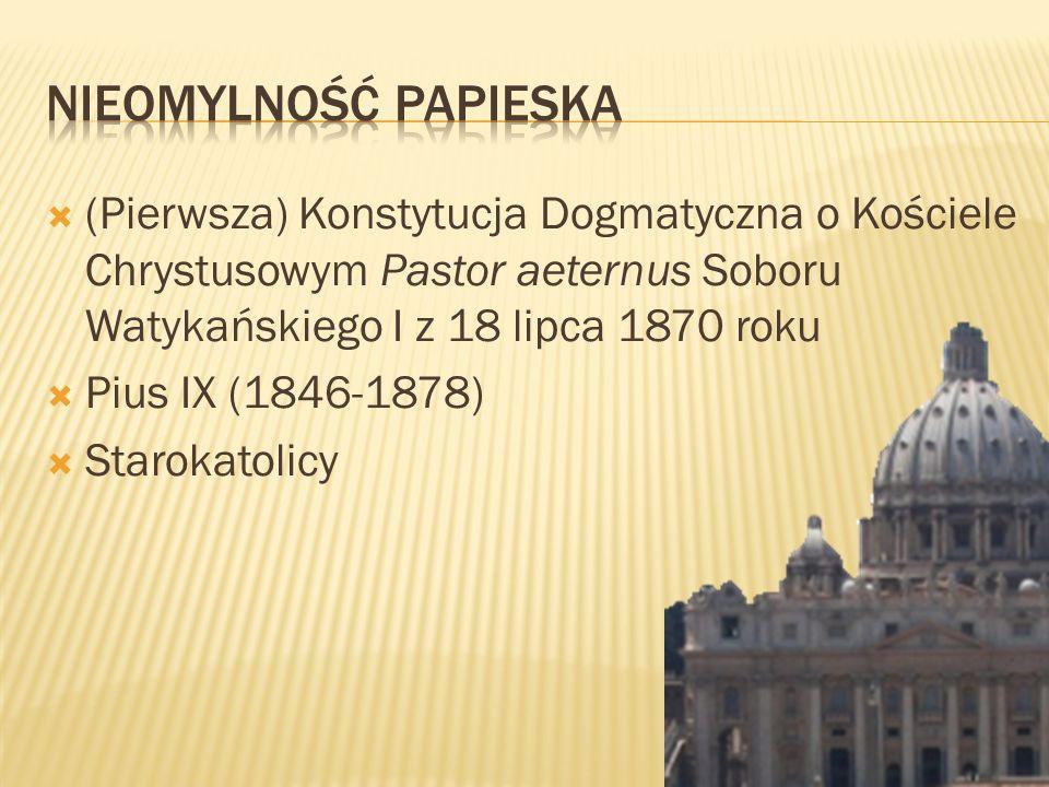 Nieomylność Papieska (Pierwsza) Konstytucja Dogmatyczna o Kościele Chrystusowym Pastor aeternus Soboru Watykańskiego I z 18 lipca 1870 roku.