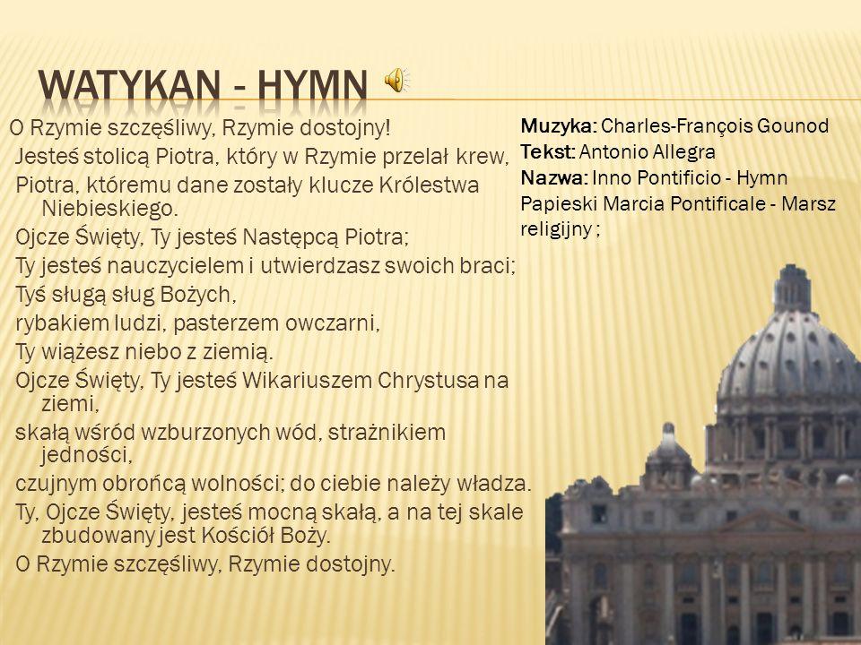 Watykan - Hymn Muzyka: Charles-François Gounod Tekst: Antonio Allegra. Nazwa: Inno Pontificio - Hymn Papieski Marcia Pontificale - Marsz religijny ;