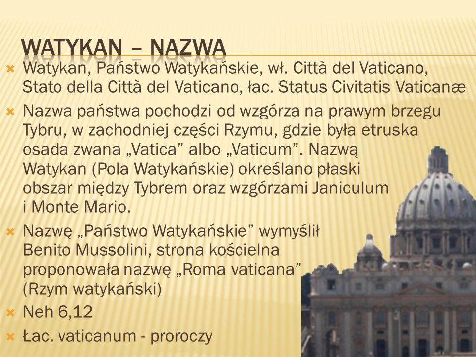 Watykan – Nazwa Watykan, Państwo Watykańskie, wł. Città del Vaticano, Stato della Città del Vaticano, łac. Status Civitatis Vaticanæ.