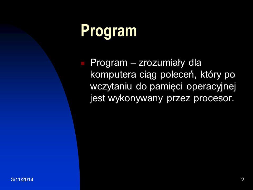 Program Program – zrozumiały dla komputera ciąg poleceń, który po wczytaniu do pamięci operacyjnej jest wykonywany przez procesor.