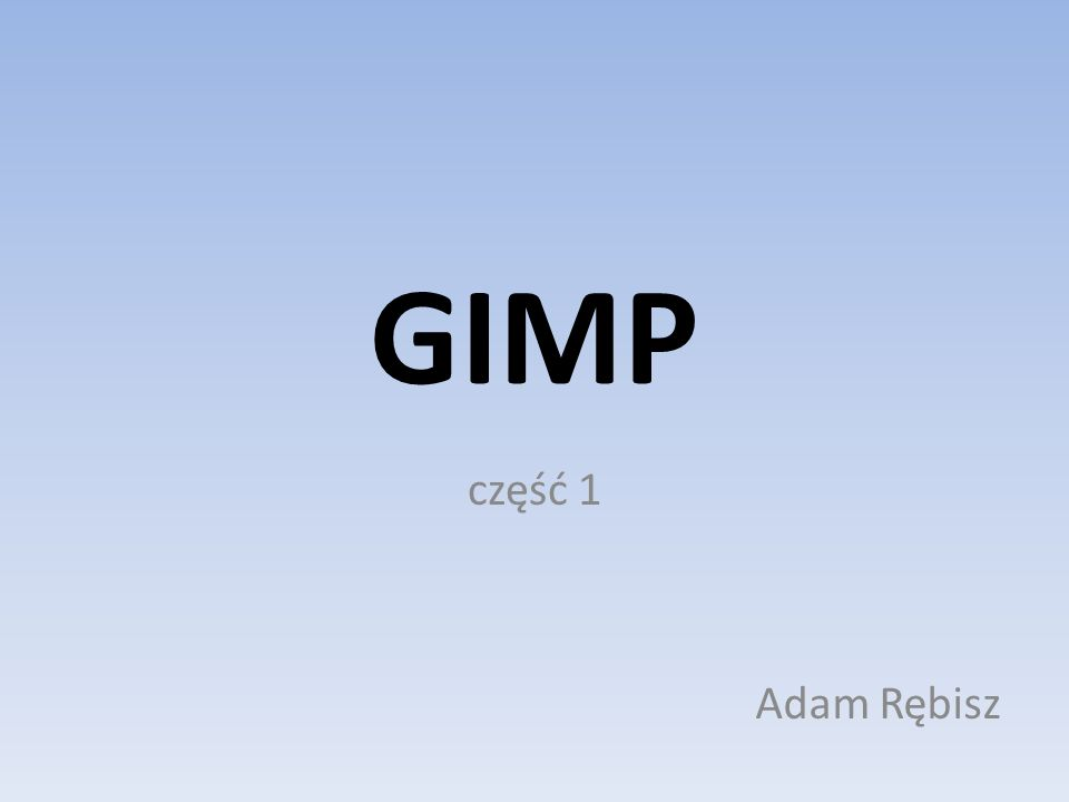 GIMP część 1 Adam Rębisz