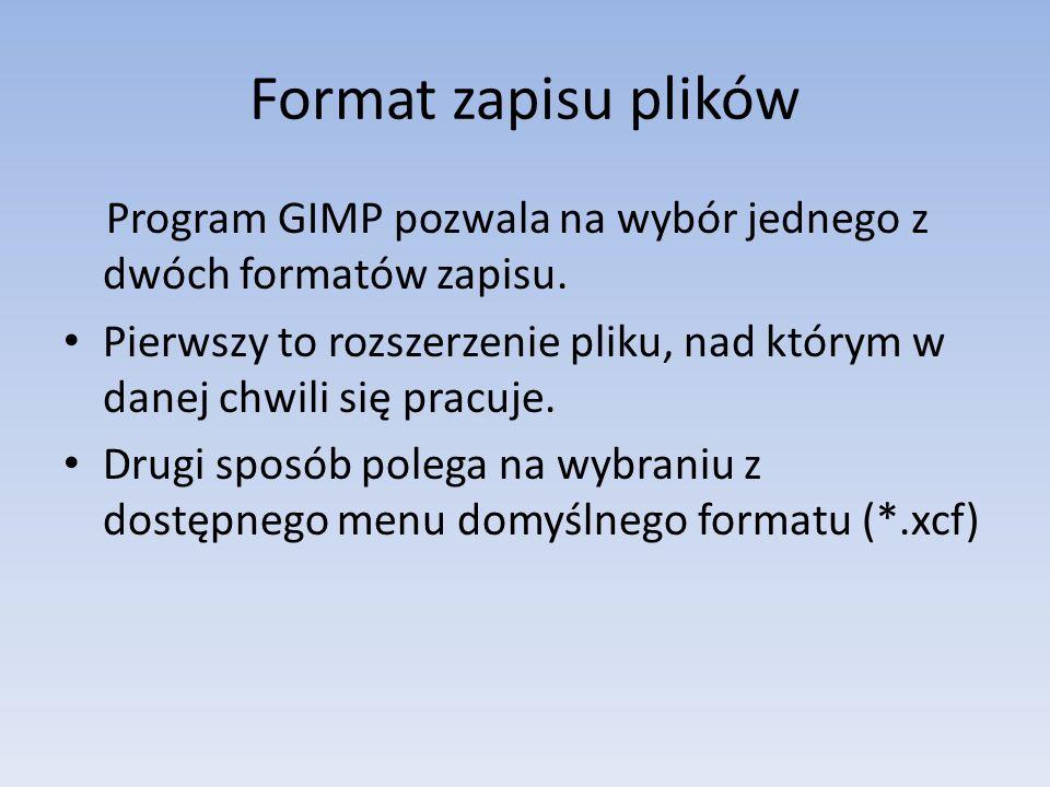 Format zapisu plików Program GIMP pozwala na wybór jednego z dwóch formatów zapisu.