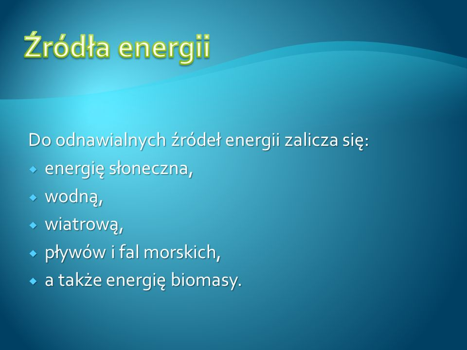 Źródła energii Do odnawialnych źródeł energii zalicza się: