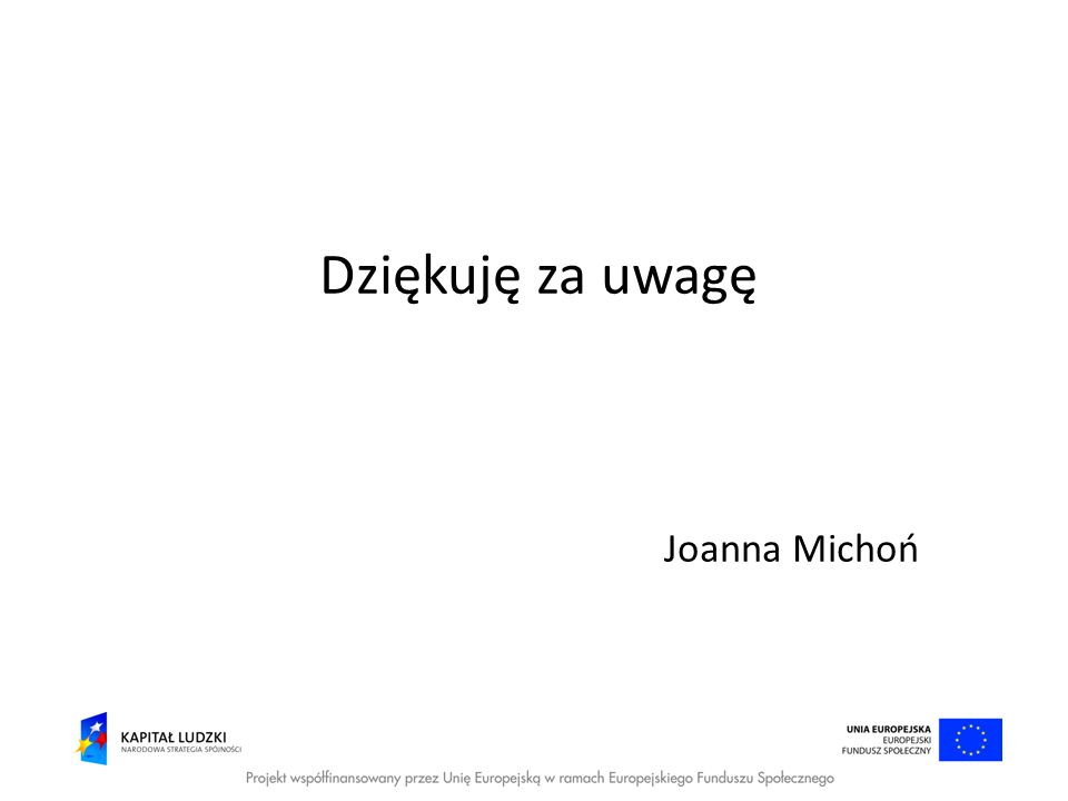 Dziękuję za uwagę Joanna Michoń