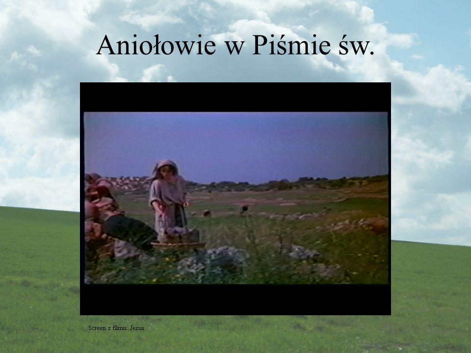 Aniołowie w Piśmie św. Screen z filmu: Jezus