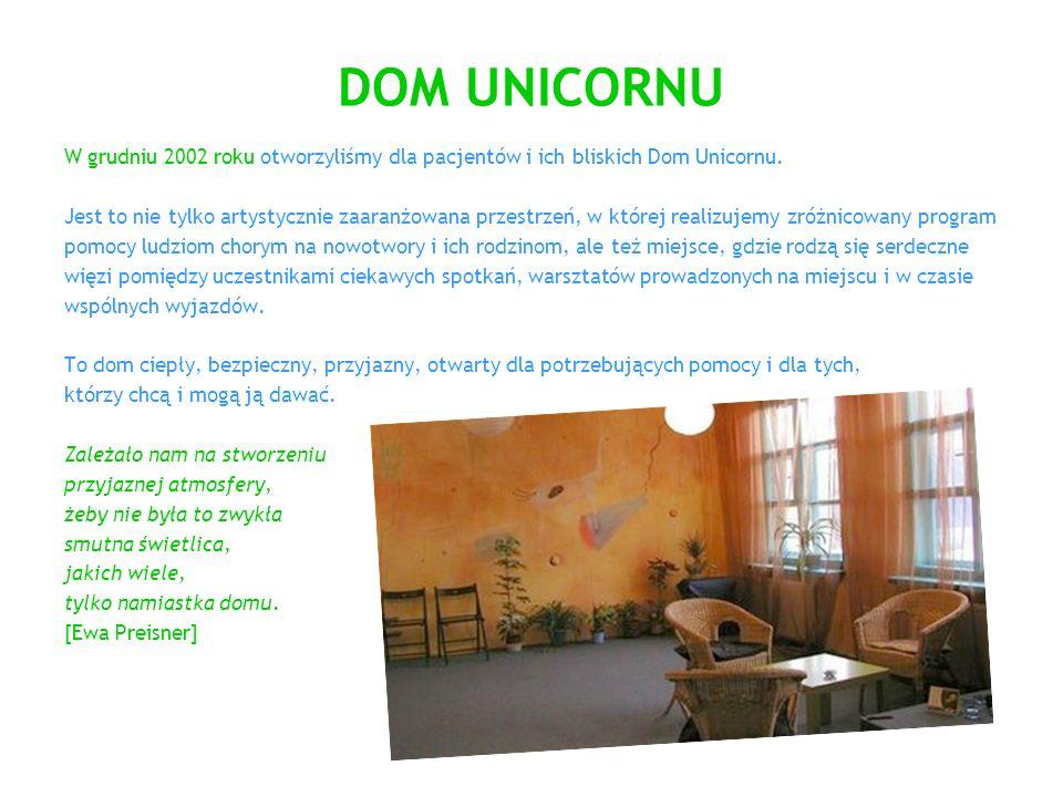 DOM UNICORNUW grudniu 2002 roku otworzyliśmy dla pacjentów i ich bliskich Dom Unicornu.