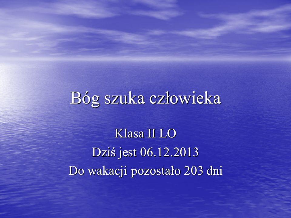 Klasa II LO Dziś jest 06.12.2013 Do wakacji pozostało 203 dni