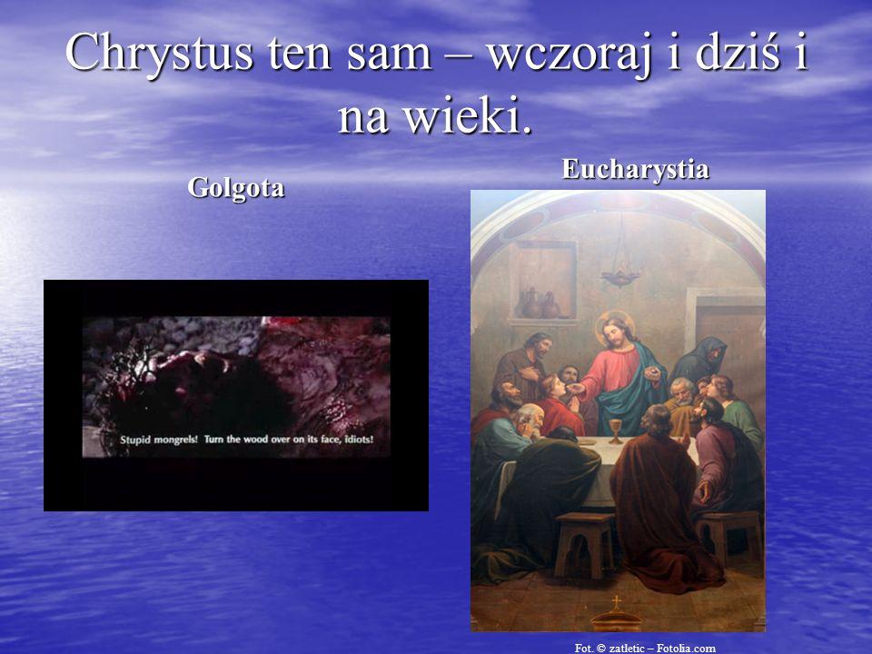 Chrystus ten sam – wczoraj i dziś i na wieki.