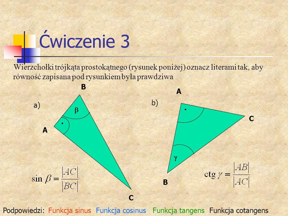 Ćwiczenie 3 Wierzchołki trójkąta prostokątnego (rysunek poniżej) oznacz literami tak, aby równość zapisana pod rysunkiem była prawdziwa.