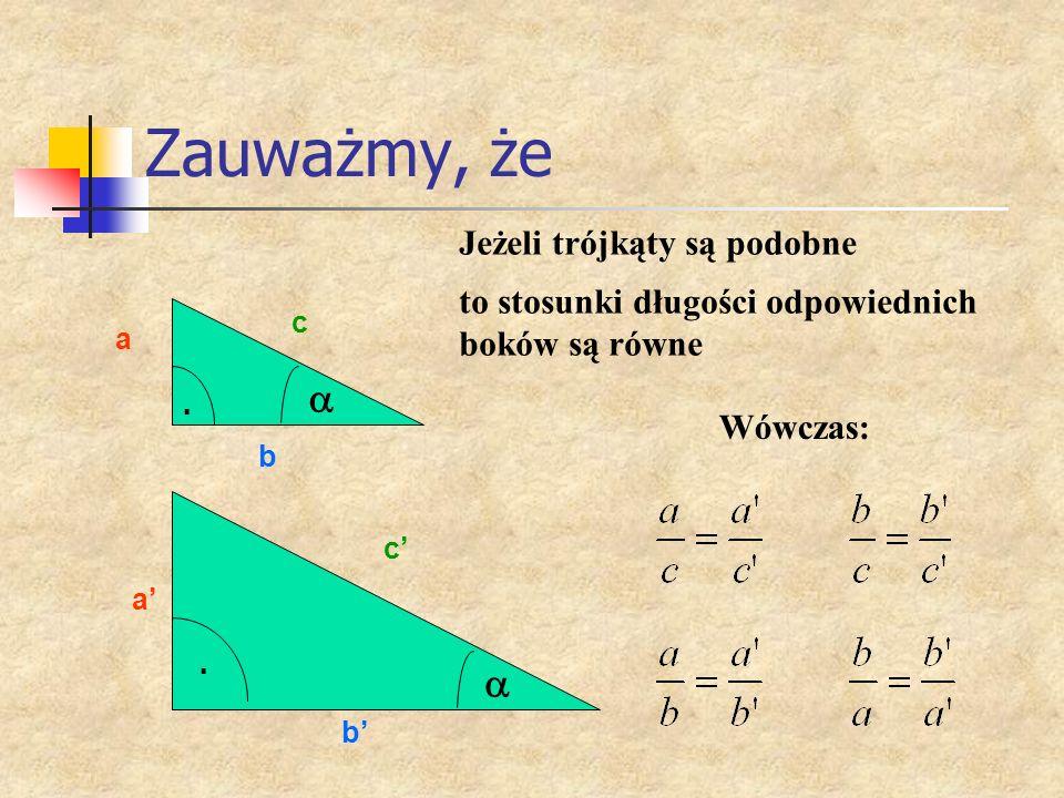 Zauważmy, że a a Jeżeli trójkąty są podobne