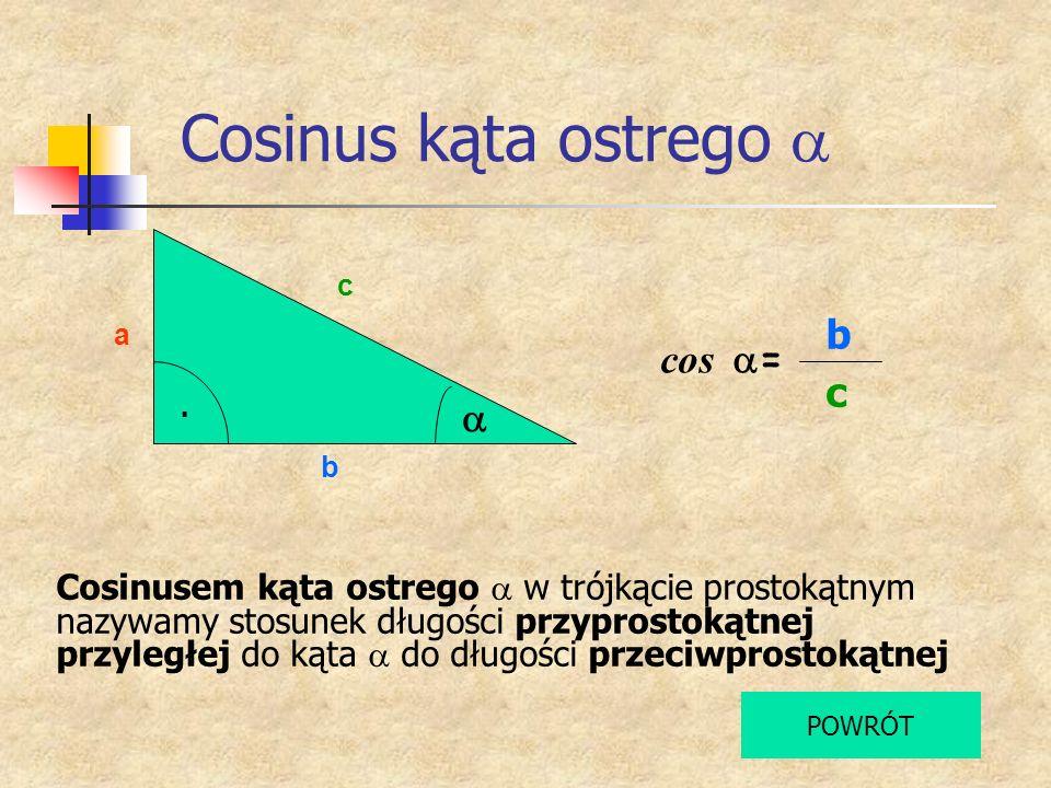 Cosinus kąta ostrego a b cos a= c a