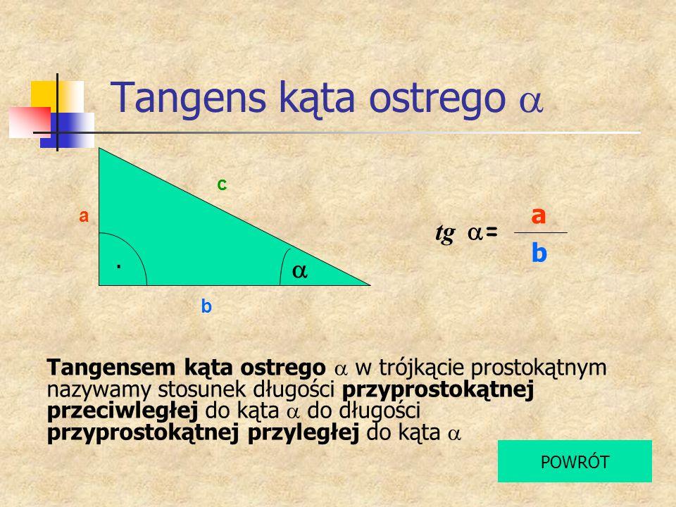 Tangens kąta ostrego a a tg a= b a