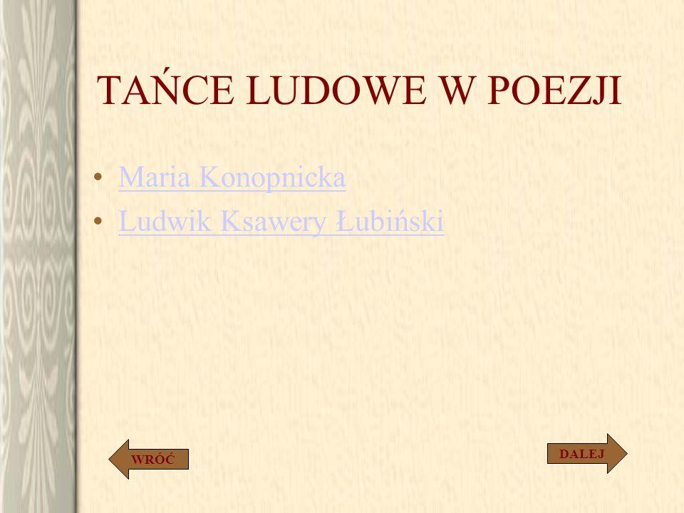 TAŃCE LUDOWE W POEZJI Maria Konopnicka Ludwik Ksawery Łubiński DALEJ
