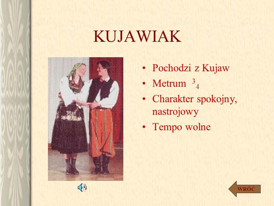 KUJAWIAK Pochodzi z Kujaw Metrum 34 Charakter spokojny, nastrojowy