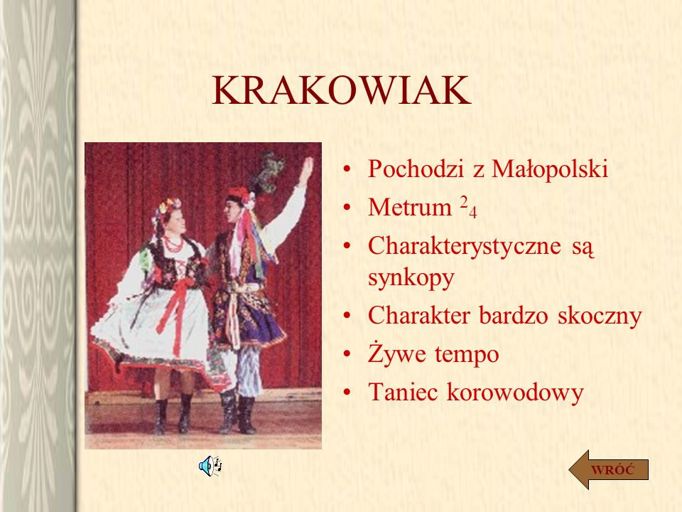 KRAKOWIAK Pochodzi z Małopolski Metrum 24 Charakterystyczne są synkopy