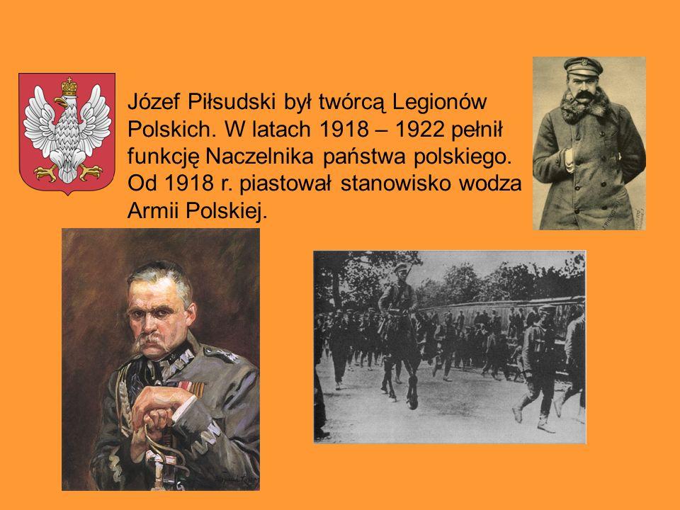 Józef Piłsudski był twórcą Legionów Polskich