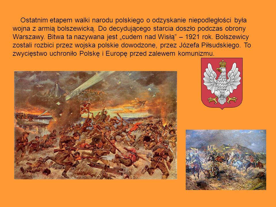 Ostatnim etapem walki narodu polskiego o odzyskanie niepodległości była wojna z armią bolszewicką.