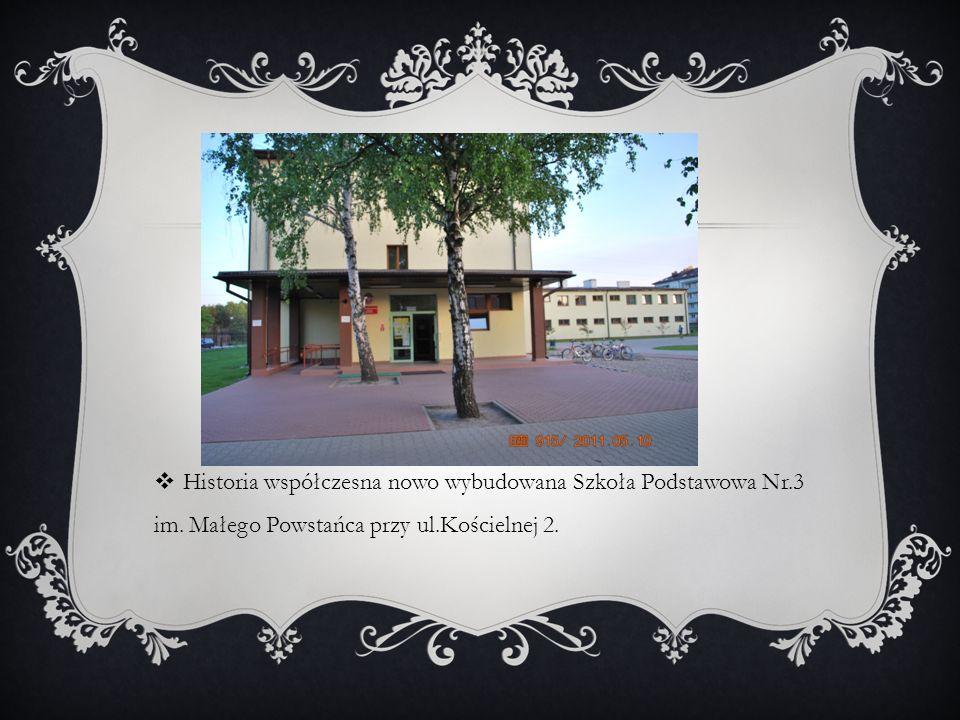 Historia współczesna nowo wybudowana Szkoła Podstawowa Nr. 3 im