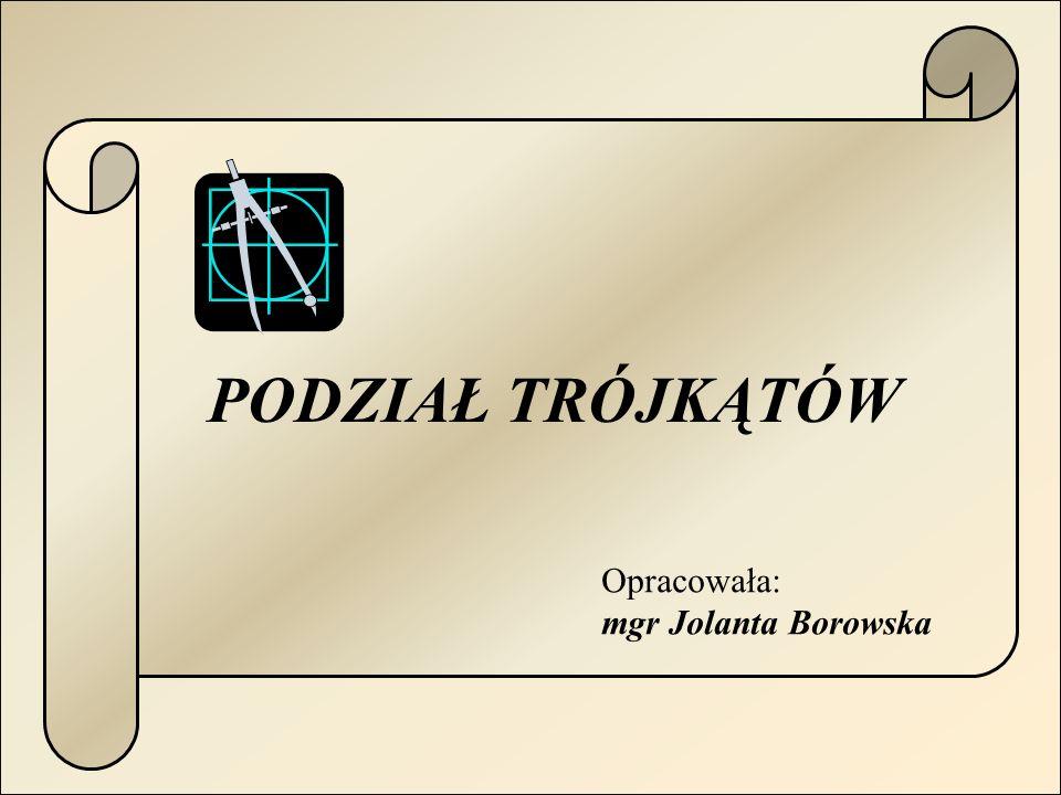 PODZIAŁ TRÓJKĄTÓW Opracowała: mgr Jolanta Borowska