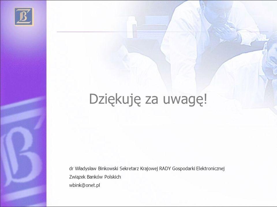 Dziękuję za uwagę! dr Władysław Binkowski Sekretarz Krajowej RADY Gospodarki Elektronicznej. Związek Banków Polskich.