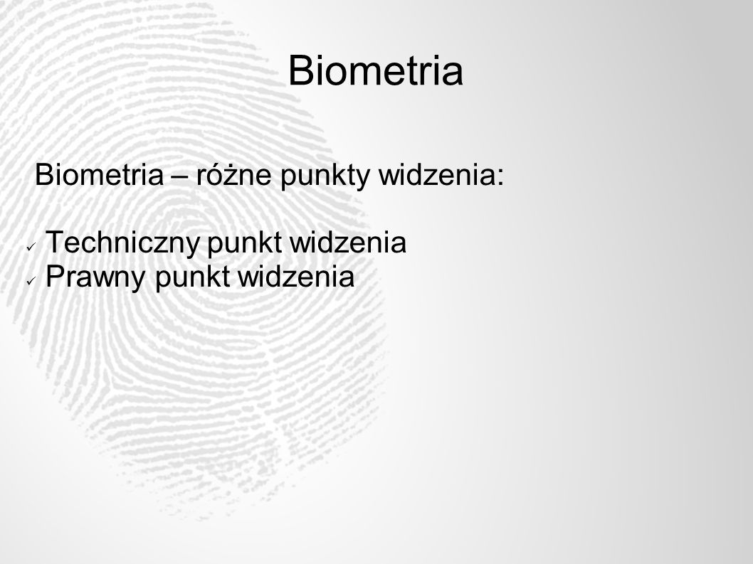 Biometria Biometria – różne punkty widzenia: Techniczny punkt widzenia