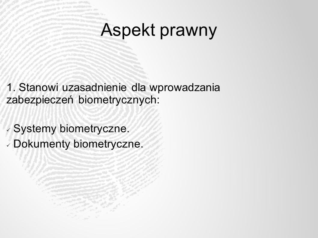 Aspekt prawny 1. Stanowi uzasadnienie dla wprowadzania zabezpieczeń biometrycznych: Systemy biometryczne.
