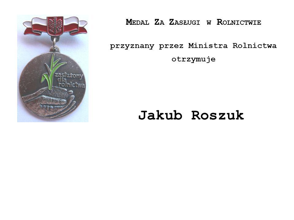 Jakub Roszuk MEDAL ZA ZASŁUGI W ROLNICTWIE