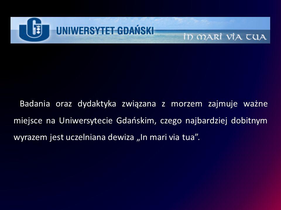 """Badania oraz dydaktyka związana z morzem zajmuje ważne miejsce na Uniwersytecie Gdańskim, czego najbardziej dobitnym wyrazem jest uczelniana dewiza """"In mari via tua ."""