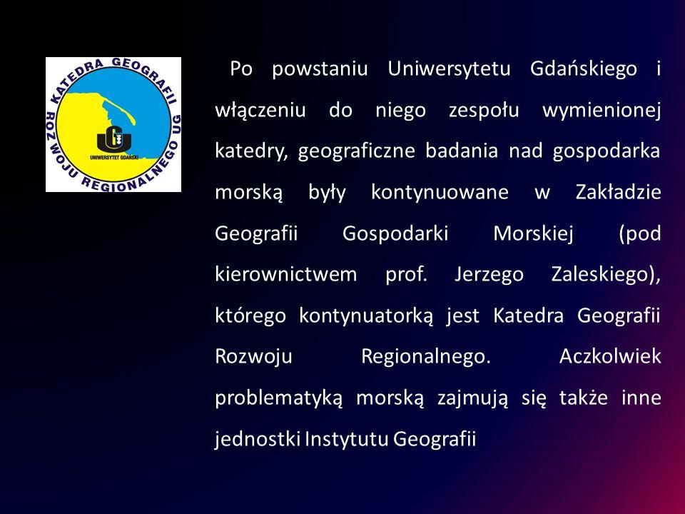 Po powstaniu Uniwersytetu Gdańskiego i włączeniu do niego zespołu wymienionej katedry, geograficzne badania nad gospodarka morską były kontynuowane w Zakładzie Geografii Gospodarki Morskiej (pod kierownictwem prof.