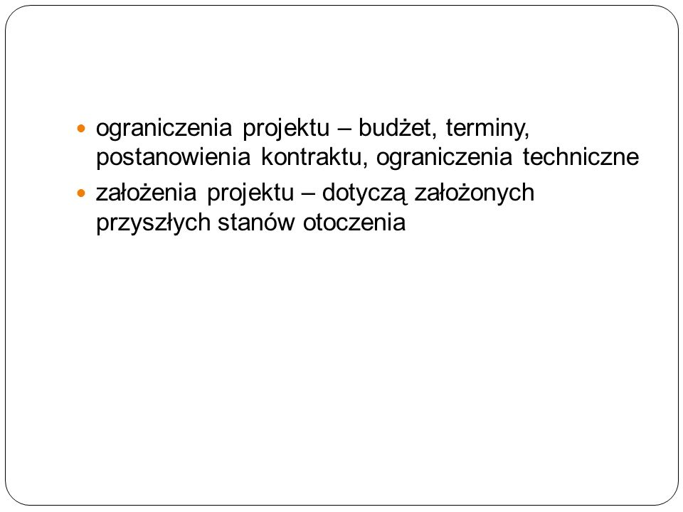 ograniczenia projektu – budżet, terminy, postanowienia kontraktu, ograniczenia techniczne