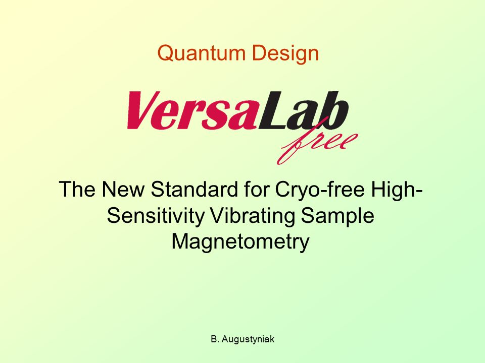 Quantum Design The New Standard for Cryo-free High-Sensitivity Vibrating Sample Magnetometry.