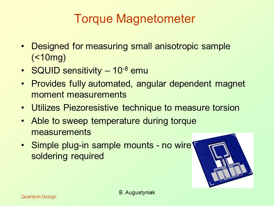 Torque Magnetometer Designed for measuring small anisotropic sample (<10mg) SQUID sensitivity – 10-8 emu.