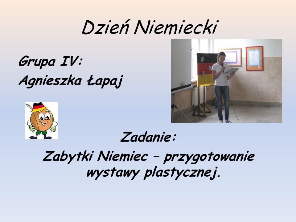 Dzień Niemiecki Grupa IV: Agnieszka Łapaj Zadanie: Zabytki Niemiec – przygotowanie wystawy plastycznej.