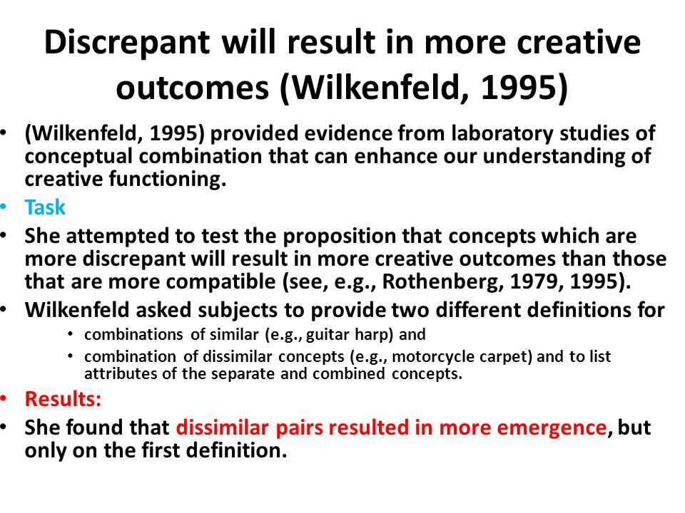 Discrepant will result in more creative out­comes (Wilkenfeld, 1995)
