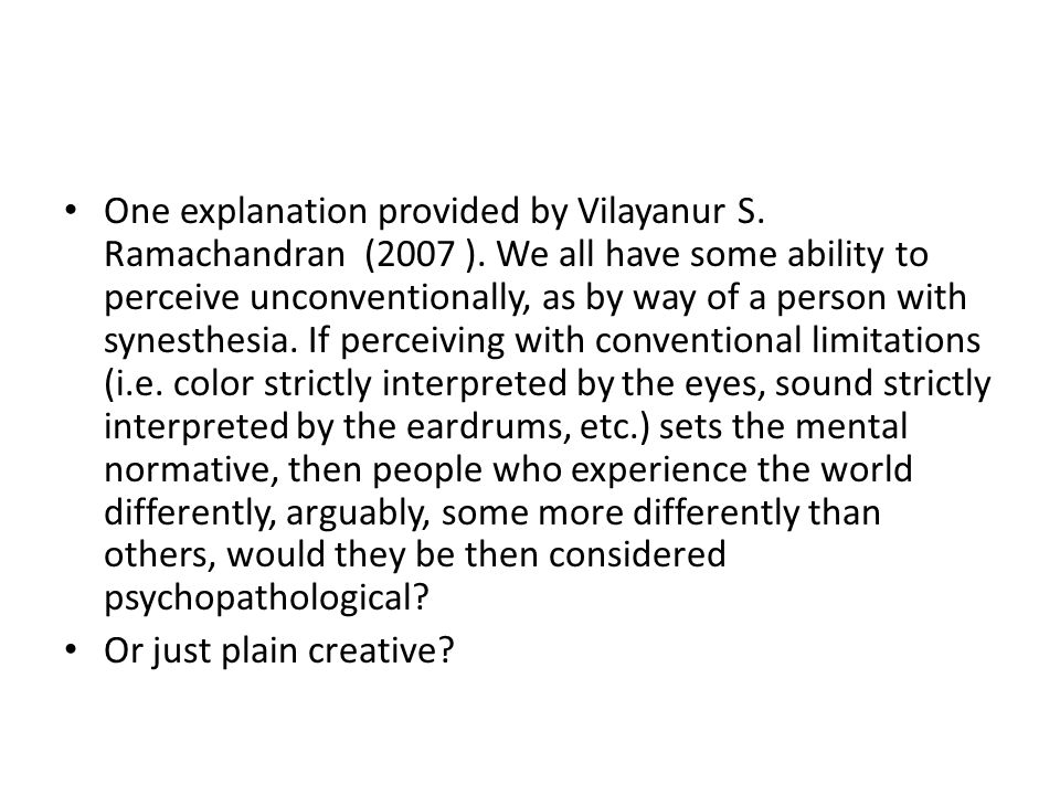 One explanation provided by Vilayanur S. Ramachandran (2007 )