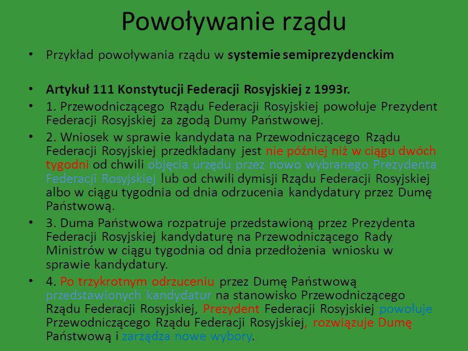 Powoływanie rządu Przykład powoływania rządu w systemie semiprezydenckim. Artykuł 111 Konstytucji Federacji Rosyjskiej z 1993r.