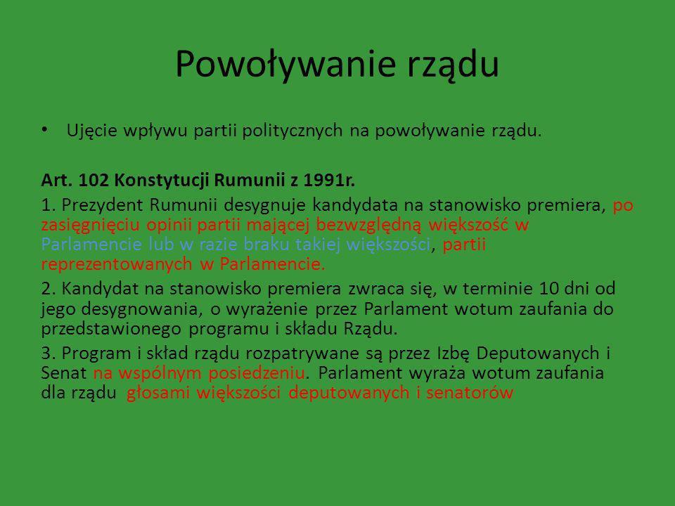 Powoływanie rządu Ujęcie wpływu partii politycznych na powoływanie rządu. Art. 102 Konstytucji Rumunii z 1991r.