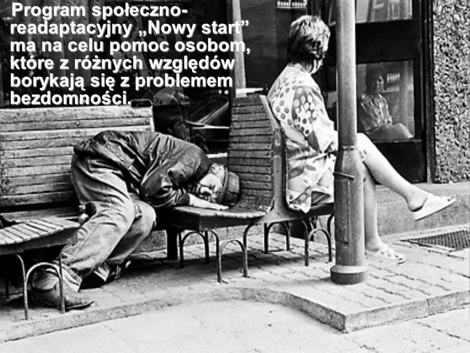 """Program społeczno-readaptacyjny """"Nowy start ma na celu pomoc osobom, które z różnych względów borykają się z problemem bezdomności."""