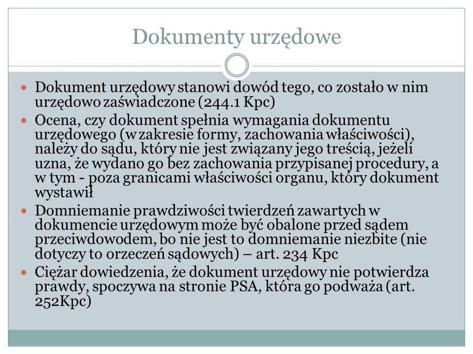 Dokumenty urzędowe Dokument urzędowy stanowi dowód tego, co zostało w nim urzędowo zaświadczone (244.1 Kpc)