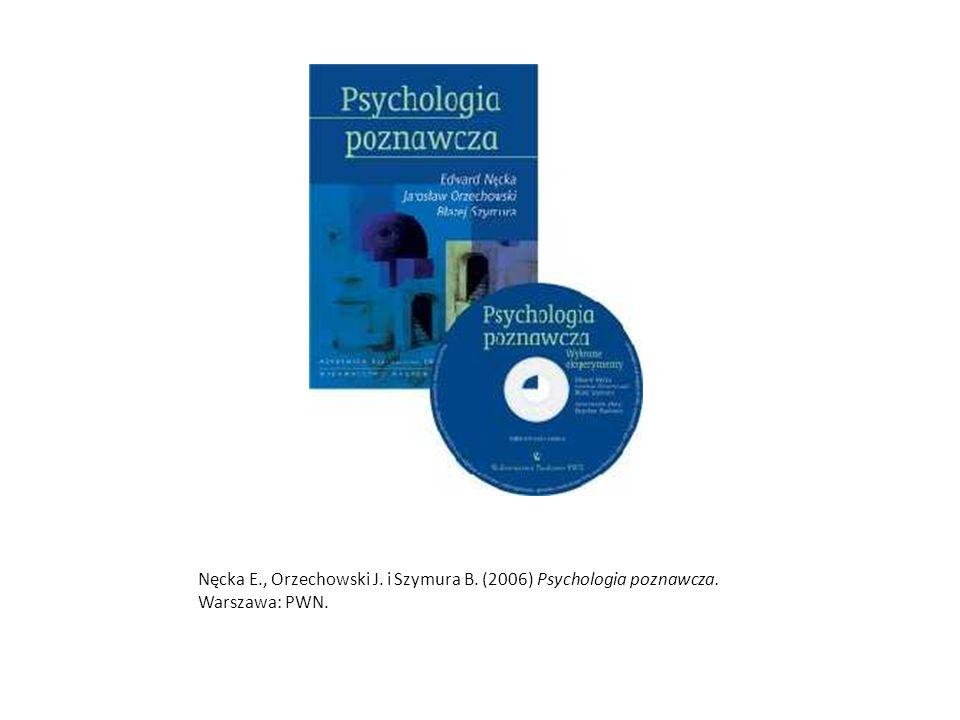 Nęcka E. , Orzechowski J. i Szymura B. (2006) Psychologia poznawcza