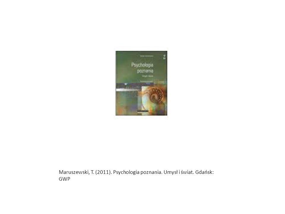 Maruszewski, T. (2011). Psychologia poznania. Umysł i świat